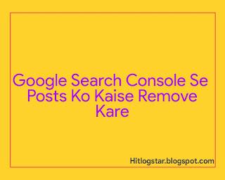 Google Search Console Se Content Ko Kaise Remove Kare