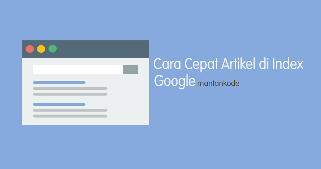 Cara Cepat artikel blog di Index Google by MANTANKODE