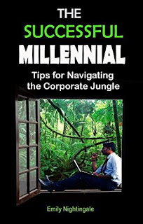 The Successful Millennial: Tips for Navigating the Corporate Jungle by Emily Nightingale