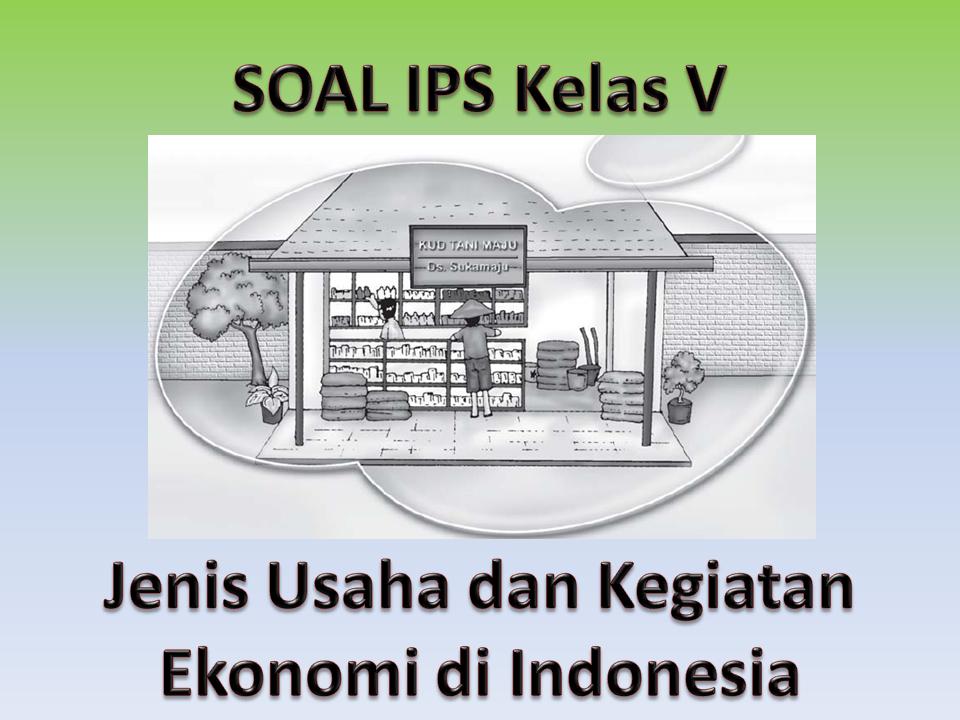 Soal Ips Jenis Usaha Dan Kegiatan Ekonomi Di Indonesia