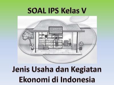 Soal Ips Jenis Usaha Dan Kegiatan Ekonomi Di Indonesia Kelas V Kelas Pak Pris