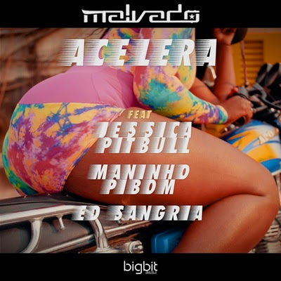 DJ Malvado - Acelera (feat Jessica Pitbull, Mininho Pibom & Ed Sangria)