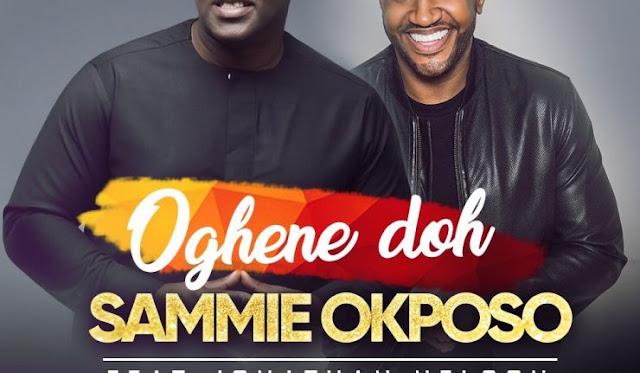 Music: Sammie Okposo Ft. Nelson Jonathan – Oghene Doh
