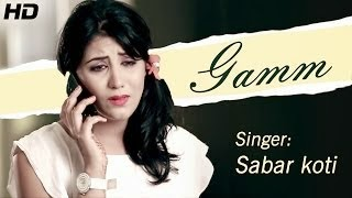 GAMM NAHI MUKDE SONG LYRICS & VIDEO - SABAR KOTI | TOP PUNJABI SAD SONG