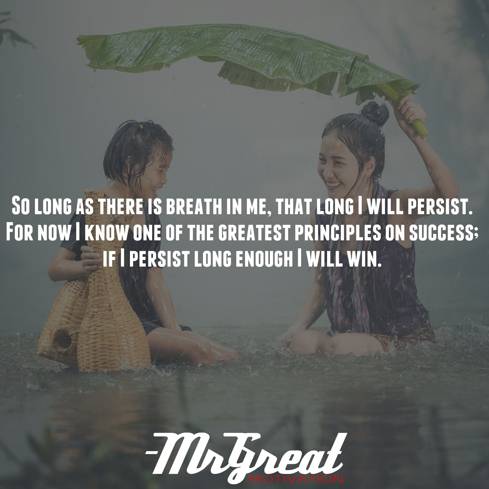 So long as there is breath in me, that long I will persist. For now I know one of the greatest principles on success; if I persist long enough I will win. - Og Mandino