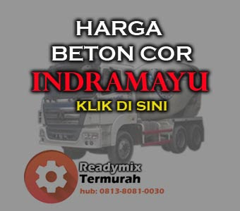 Harga Beton Cor Readymix Khusus Indramayu
