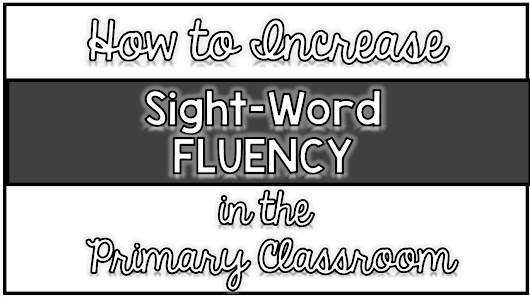 How to Increase Sight-Word Fluency in the Primary Classroom