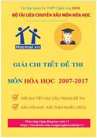 Giải chi tiết đề thi môn Hóa học 2007 - 2017