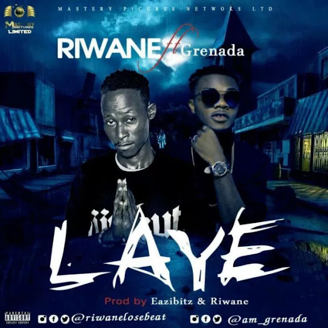 RIWANE FT GRENADA — LAYE (PROD BY EAZIBITZ & RIWANE)-www.mp3made.com.ng