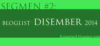 Segmen #2 : Bloglist Disember 2014