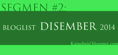 http://kataubaid.blogspot.com/2014/11/segmen2-bloglist-disember-2014.html#