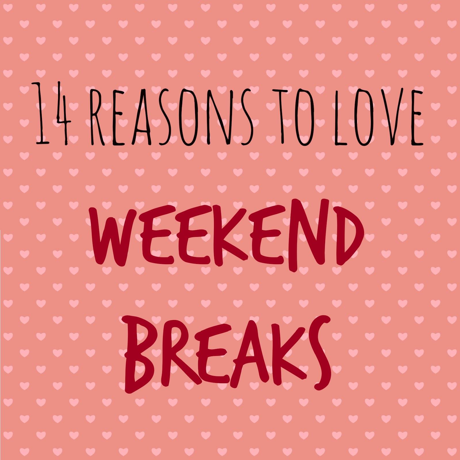 14 reasons to love weekend breaks