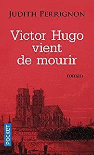 Victor Hugo vient de mourir – Judith Perrignon