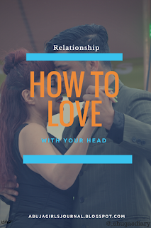 Relationship tips, relationship advice, how to love a man or woman with common sense, abujagirlsjournal, Abuja blogger, African writers, Nigerian writer, Nigerian content creator, how to love a man, how to date successfully, dating tips 2018, BBnaija 2018 updates, relationship news