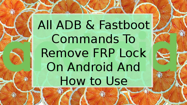 All ADB And Fastboot Commands To Remove Google Account Lock