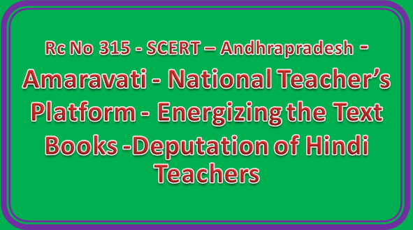 Rc No 315 - SCERT - Andhra Pradesh - Amaravati - National Teacher's Platform. Andhra Pradesh - Energizing the Text Books -Deputation of Hindi Teachers