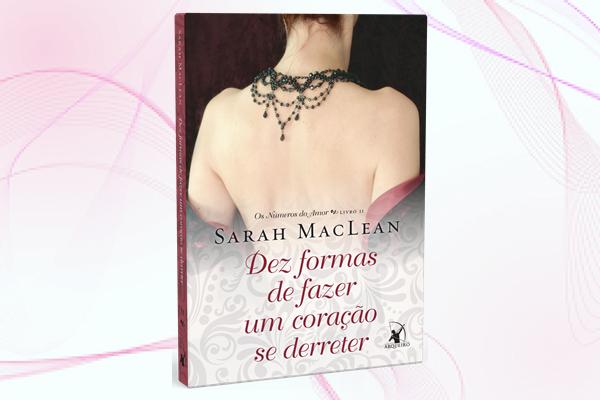 Resenha, livro, Dez-Formas-De-Fazer-Um-Coração-Se-Derreter, Sarah-MacLean, editora-arqueiro, romance-de-epoca, os-numeros-do-amor