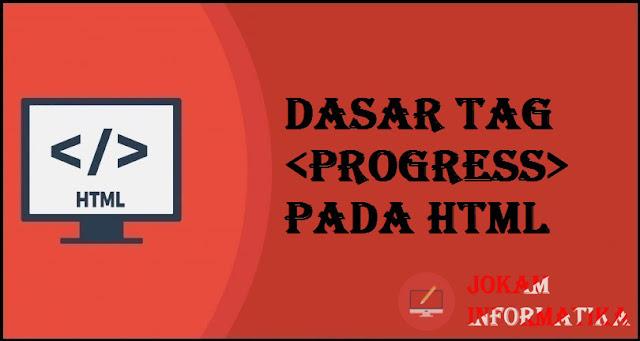 Dasar Atribut Tagging progress Pada Bahasa Pemrograman HTML - JOKAM INFORMATIKA