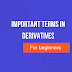 What are Derivatives and some important terminologies in Derivatives?