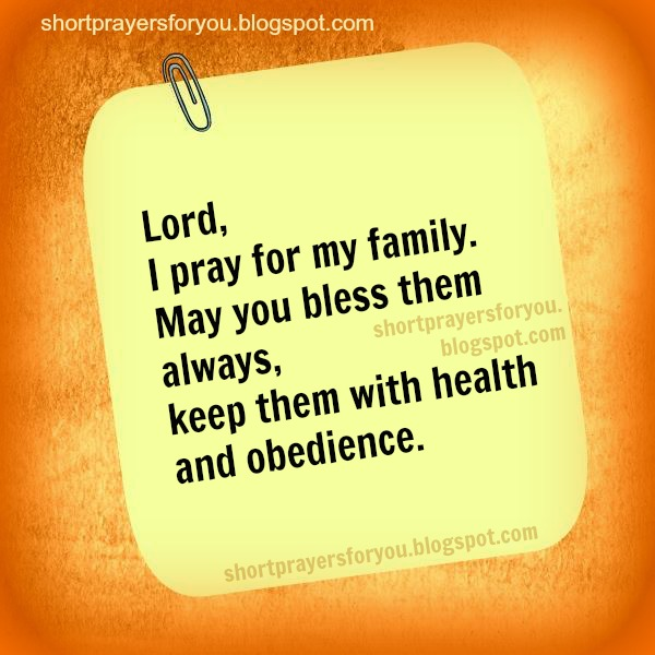 Lord, I pray for my family Short Prayers for you and me. Free image and family images. Christian quotes in prayers by Mery Bracho.