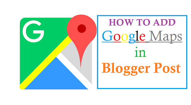 how to add google maps in blogger