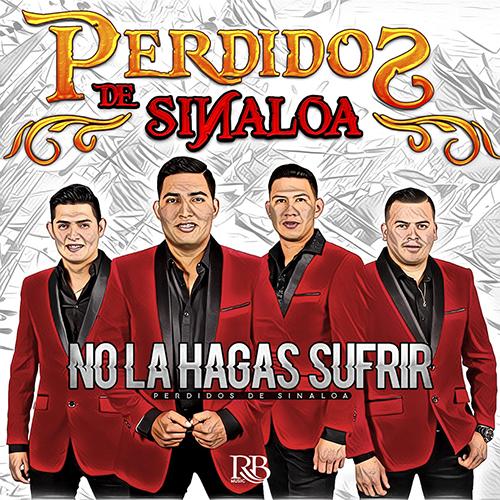 Perdidos De Sinaloa - No La Hagas Sufrir (Álbum 2017)