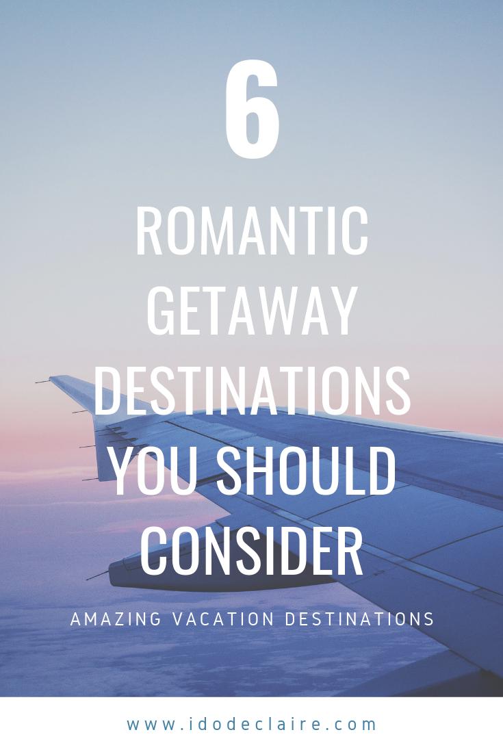 6 Romantic Getaway Destinations You Should Consider