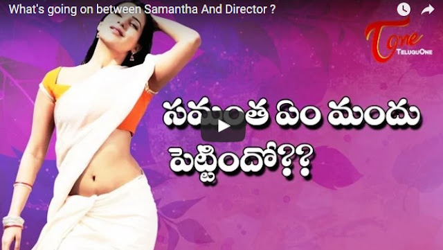 What's going on between Samantha And Director ?