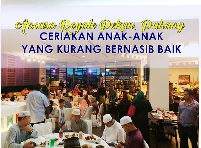 Ancasa Royale Pekan, Pahang Ceriakan Anak-Anak Yang Kurang Bernasib Baik
