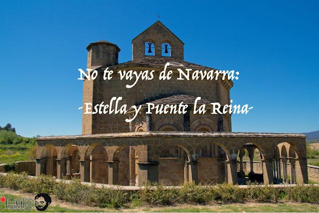 NO TE VAYAS DE NAVARRA: ESTELLA Y PUENTE LA REINA