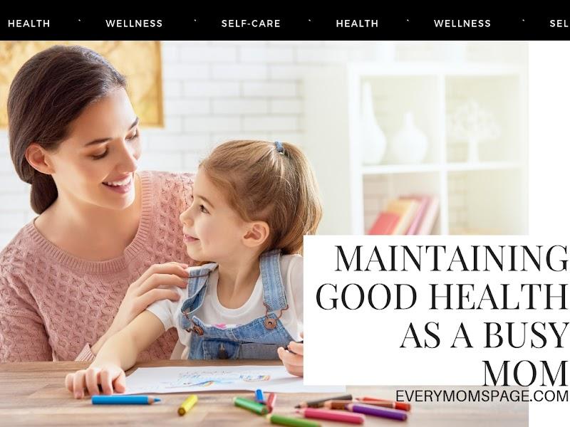 Maintaining Good Health as a Busy Mom