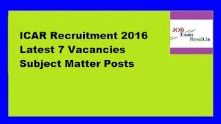 ICAR Recruitment 2016 Latest 7 Vacancies Subject Matter Posts