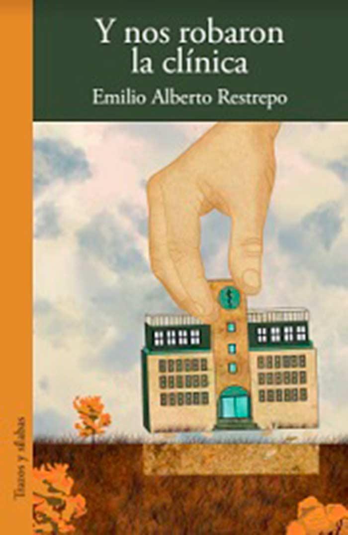 Y nos robaron la clínica, de Emilio Alberto Restrepo