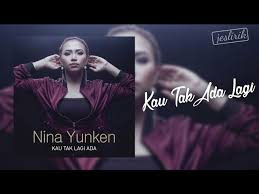 Lirik Lagu Nina Yunken - Kau Tak Lagi Ada
