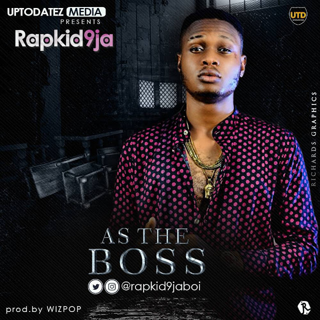 [Song] Rapkid9ja – As The Boss (Prod By Wizpop) - www.mp3made.com.ng