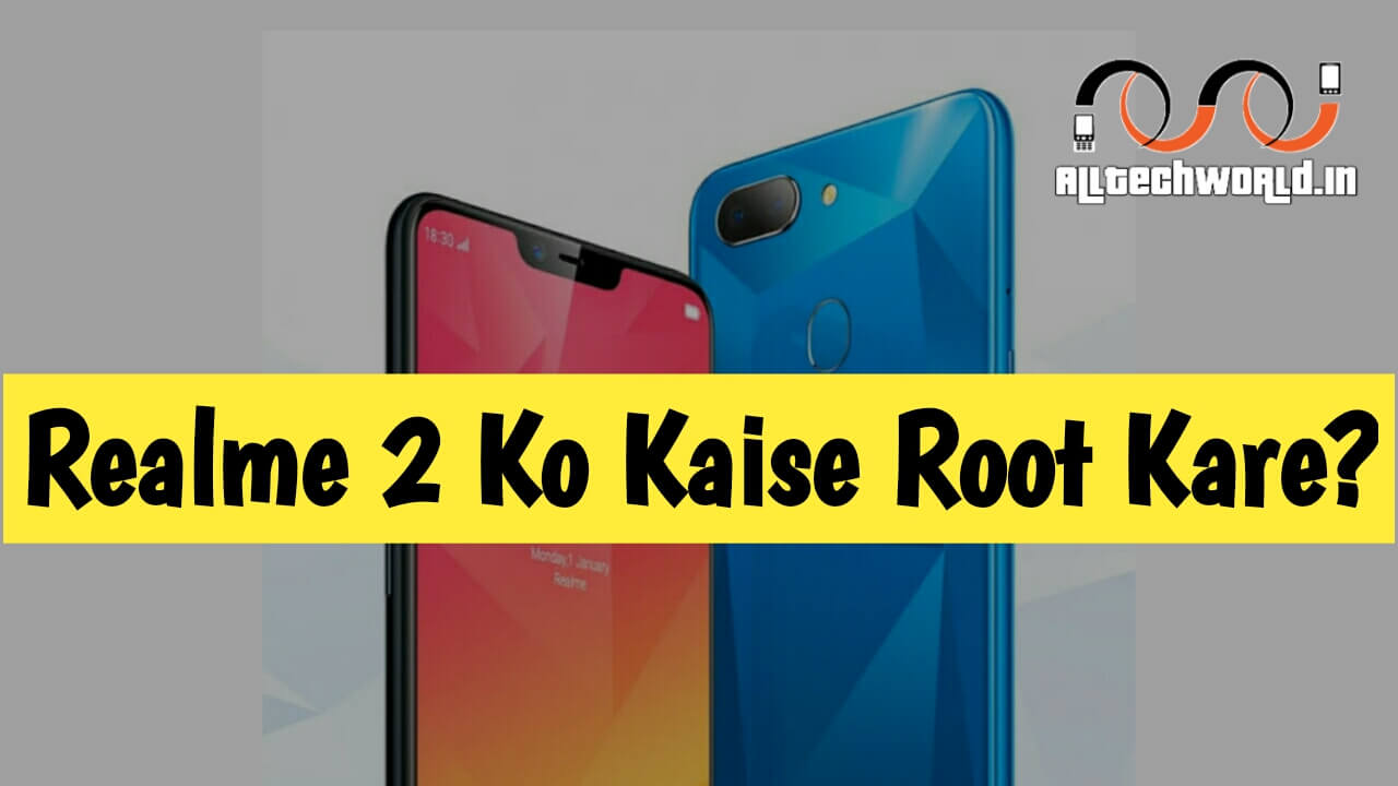 Realme 2 Root Kaise Kare? Without Pc Realme 2 Root Kaise Kare?