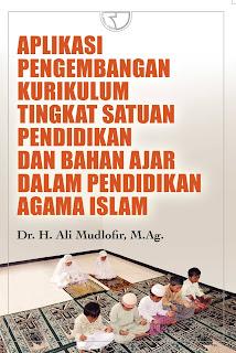 Aplikasi Pengembangan Kurikulum Tingkat Satuan Pendidikan (KTSP) dan Bahan Ajar Dalam Pendidikan Agama Islam