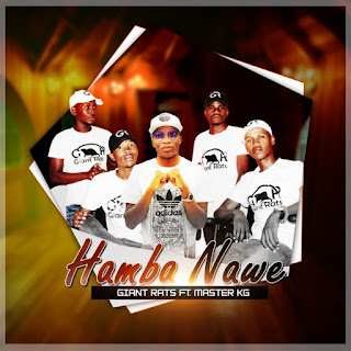 Giant Rats Feat. Master KG – Hamba Nawe