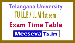 Telangana University (TU) LL.B / LL.M 1st sem Exam  Time Table 2017