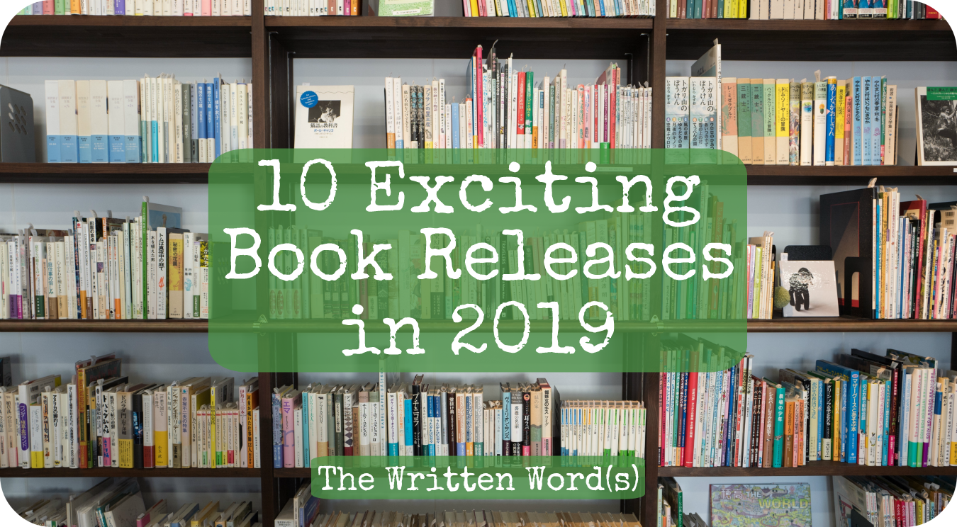 The Written Word(s): 10 Exciting Book Releases in 2019