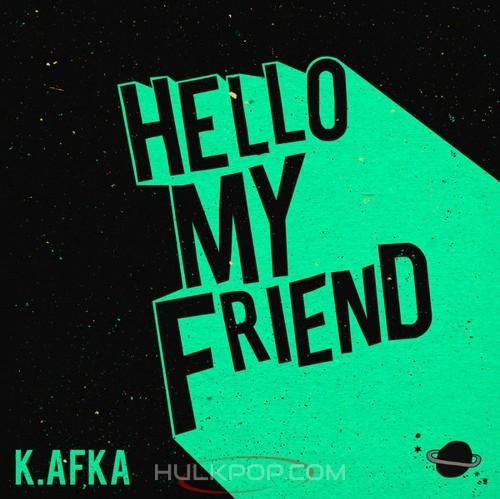 K.AFKA – Hello, My Friend! – Single