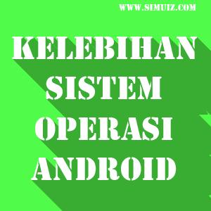 kelebihan sistem operasi android dibanding Sistem operasi yang lain