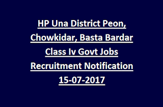 HP Una District Peon, Chowkidar, Basta Bardar Class Iv Govt Jobs Recruitment Notification 15-07-2017