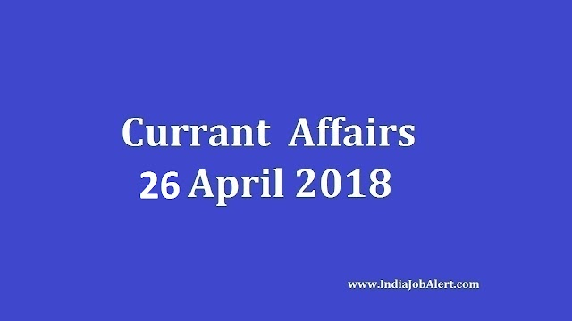 Exam Power: 26 April 2018 Today Current Affairs