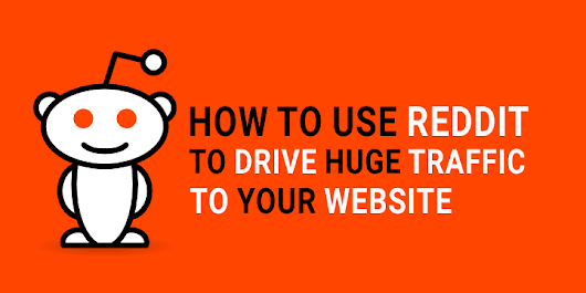 How to Use Reddit to Drive Huge Traffic to Your Website