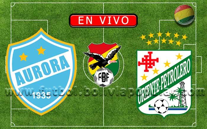 【En Vivo】Aurora vs. Oriente Petrolero - Torneo Clausura 2019
