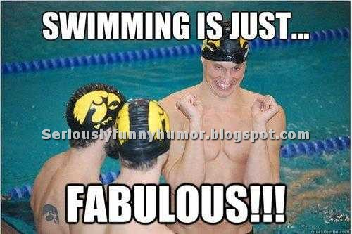 Swimming is just... fabulous! Stupid funny