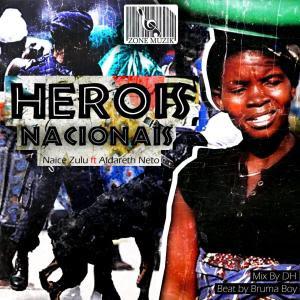 Naice Zulu - Herói Nacional ( Feat. Aldareth Neto ) 2019 [DOWNLOAD]