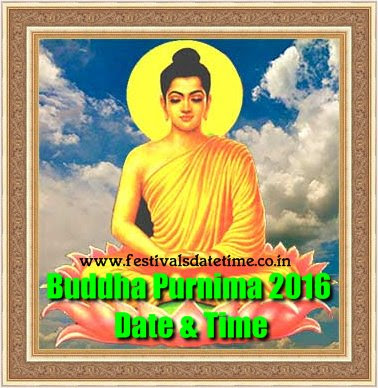 Buddha Purnima Festival 2016 Date & Time - बुद्ध पूर्णिमा 2016 तिथि और समय - বুদ্ধ পূর্ণিমা ২০১৬ তারিখ এবং সময়