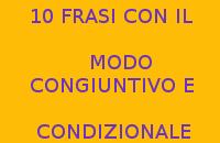 10 FRASI CON IL MODO CONGIUNTIVO E CONDIZIONALE